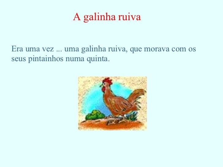 A galinha ruiva Era uma vez ... uma galinha ruiva, que morava com os seus pintainhos numa quinta.