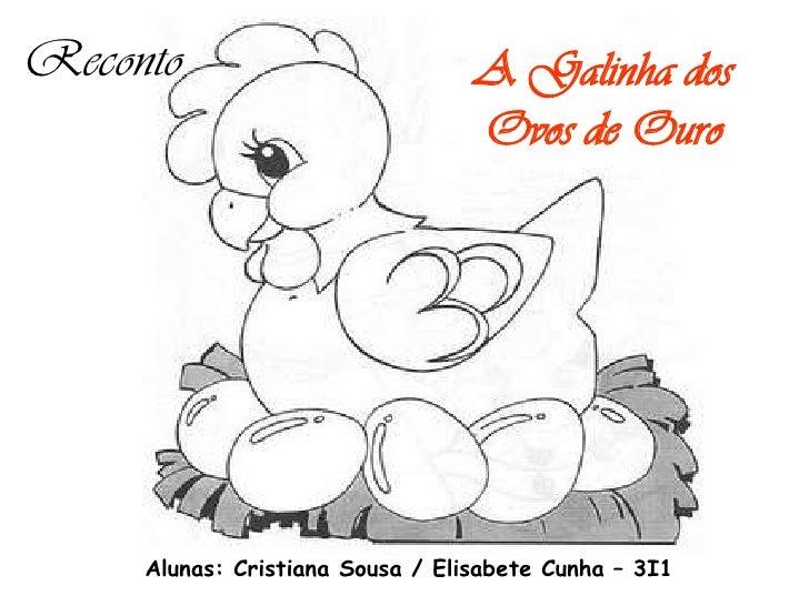 Reconto                           A Galinha dos                                  Ovos de Ouro     Alunas: Cristiana Sousa ...