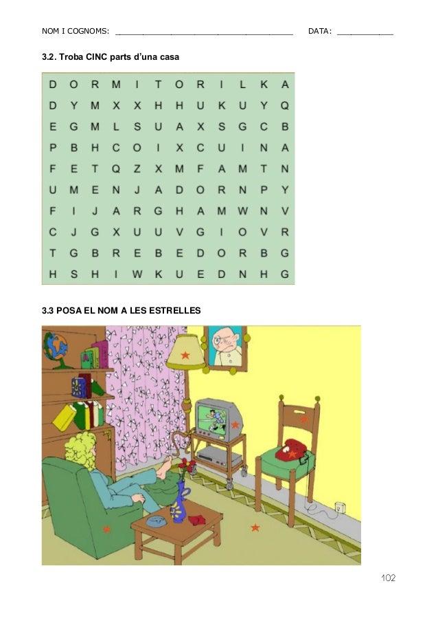 NOM I COGNOMS: ______________________________________ DATA: ____________  102  3.2. Troba CINC parts d'una casa  3.3 POSA ...