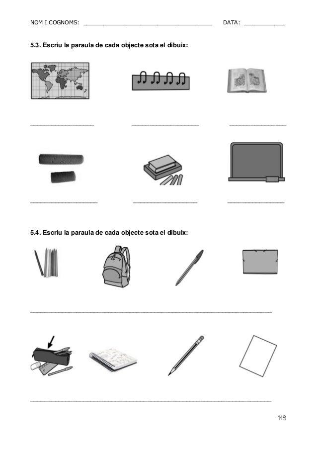 NOM I COGNOMS: ______________________________________ DATA: ____________  118  5.3. Escriu la paraula de cada objecte sota...