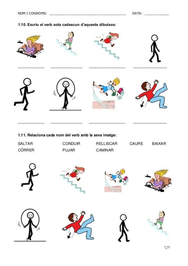 NOM I COGNOMS: ______________________________________ DATA: ____________  129  1.10. Escriu el verb sota cadascun d'aquest...