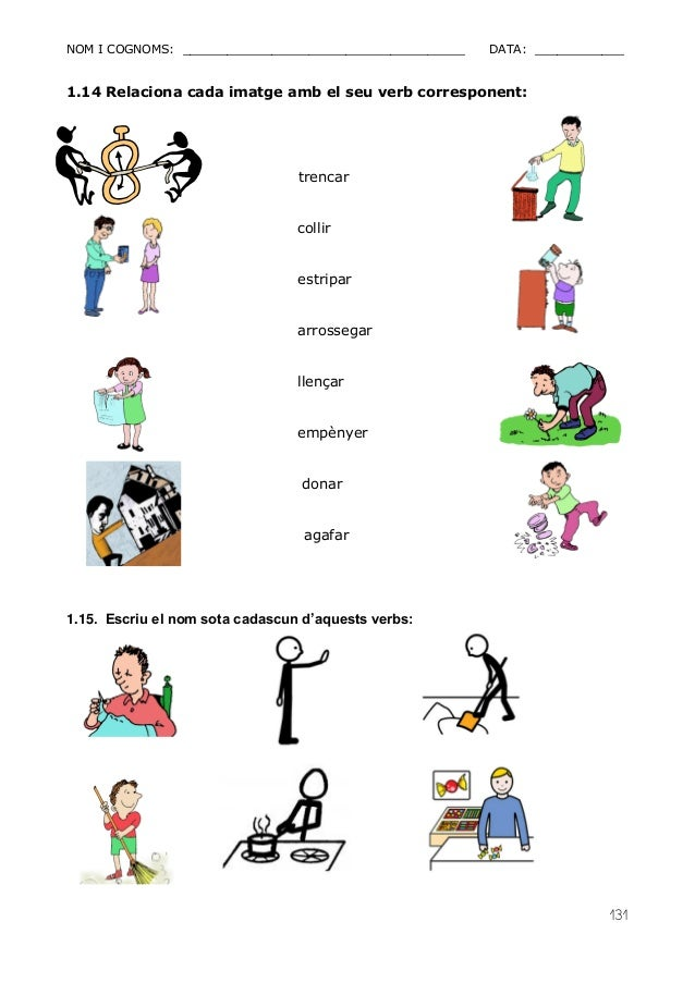 NOM I COGNOMS: ______________________________________ DATA: ____________  131  1.14 Relaciona cada imatge amb el seu verb ...