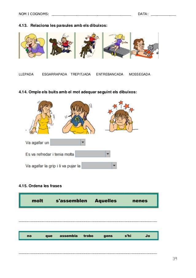 NOM I COGNOMS: ______________________________________ DATA: ____________  39  4.13. Relaciona les paraules amb els dibuixo...