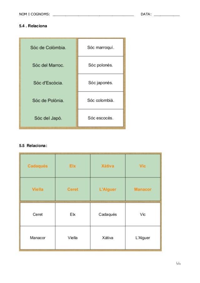 NOM I COGNOMS: ______________________________________ DATA: ____________  44  5.4 . Relaciona  5.5 Relaciona: