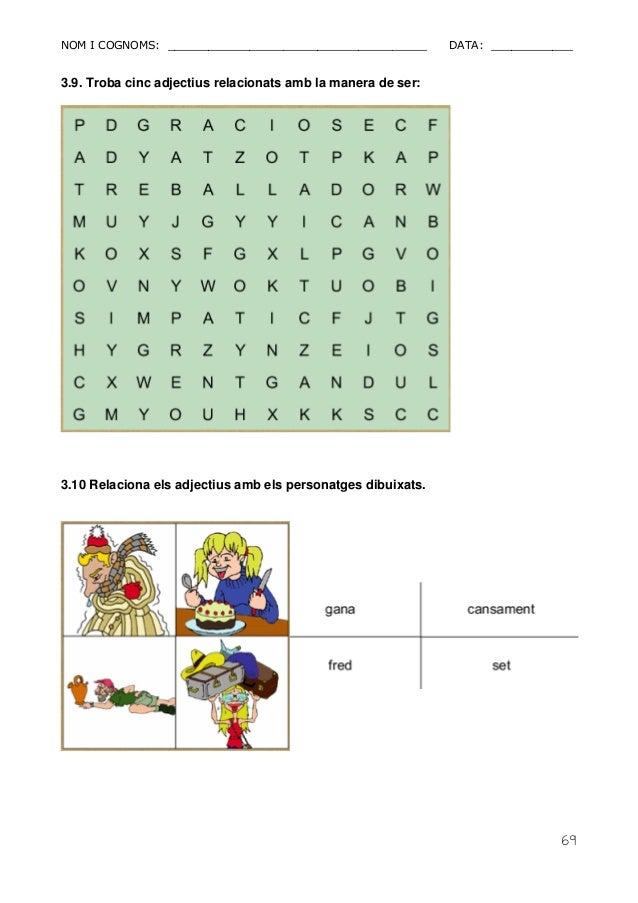 NOM I COGNOMS: ______________________________________ DATA: ____________  69  3.9. Troba cinc adjectius relacionats amb la...