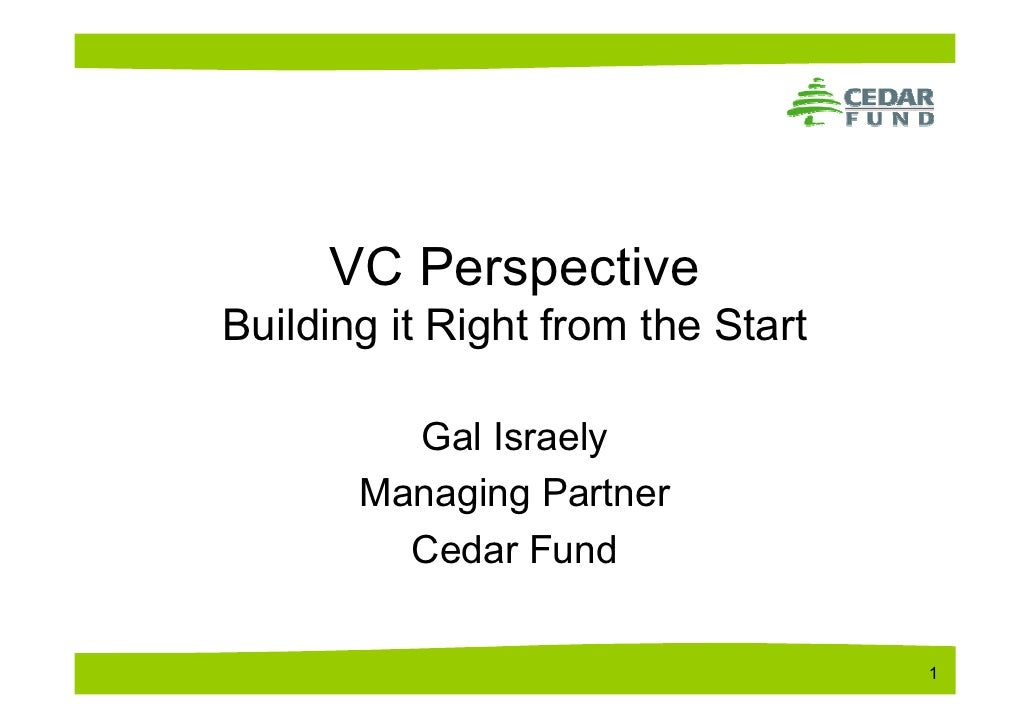 VC Perspective Building it Right from the Start           Gal Israely        Managing Partner          Cedar Fund         ...