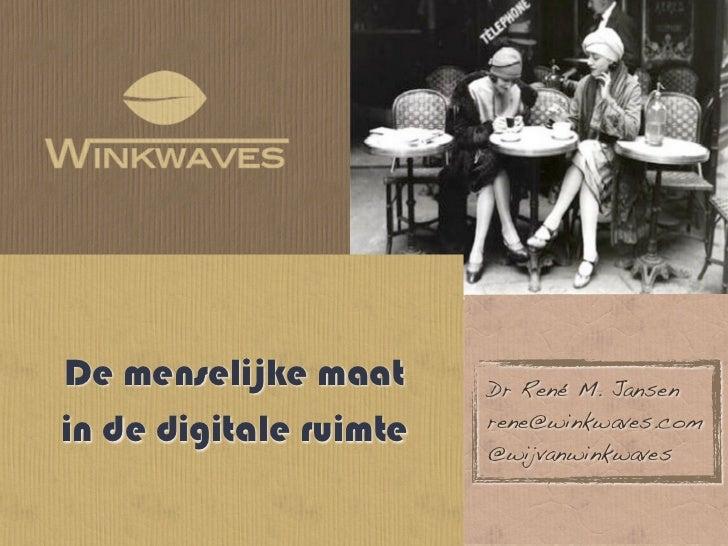 De menselijke maat      Dr René M. Jansen                        rene@winkwaves.comin de digitale ruimte   @wijvanwinkwaves