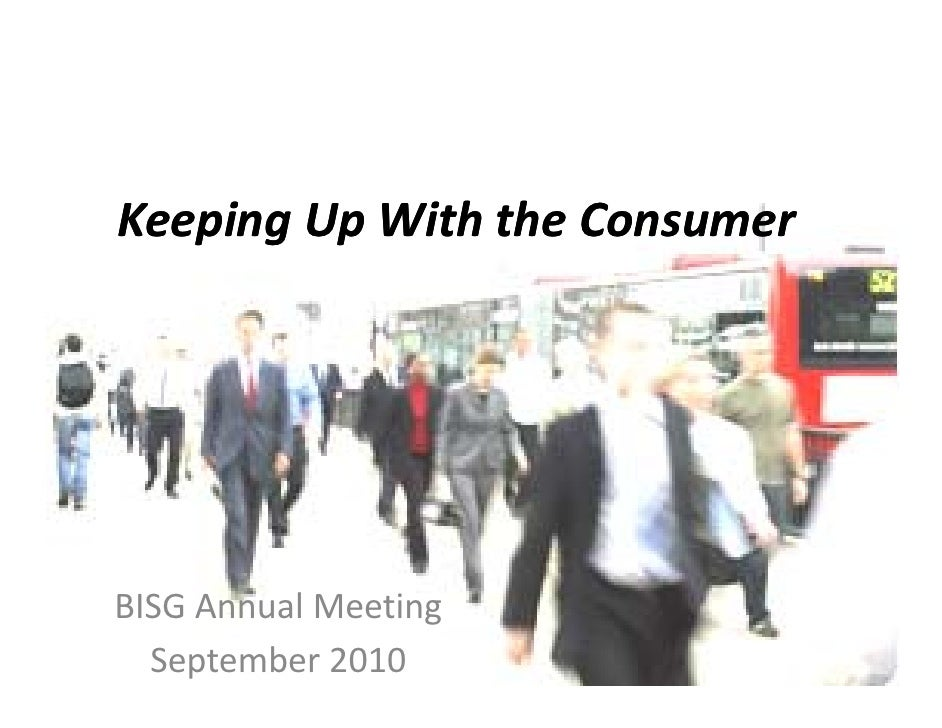 KeepingUpWiththeConsumer Keeping Up With the Consumer     BISGAnnualMeeting           l   September2010