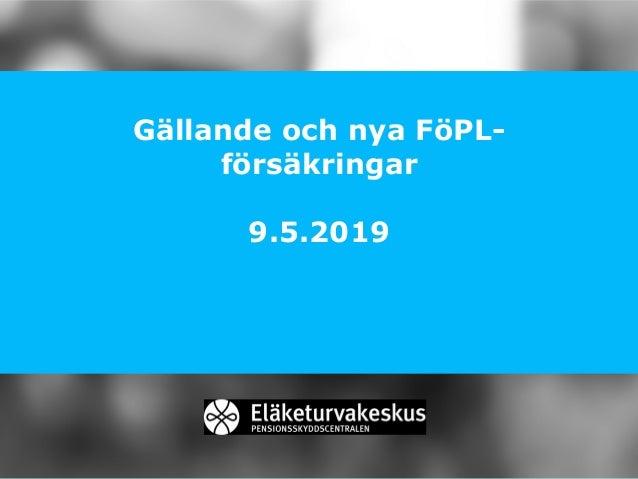 Gällande och nya FöPL- försäkringar 9.5.2019