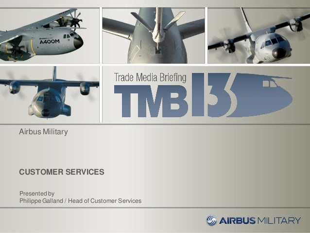 CUSTOMER SERVICESPresented byPhilippe Galland / Head of Customer ServicesAirbus Military