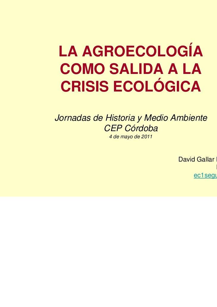 LA AGROECOLOGÍACOMO SALIDA A LACRISIS ECOLÓGICAJornadas de Historia y Medio Ambiente           CEP Córdoba             4 d...