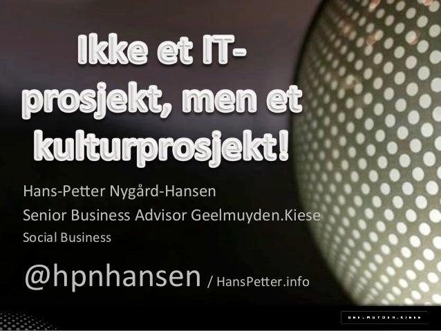 Hans%Pe(er*Nygård%Hansen*Senior*Business*Advisor*Geelmuyden.Kiese*Social*Business*@hpnhansen*/*HansPe(er.info*