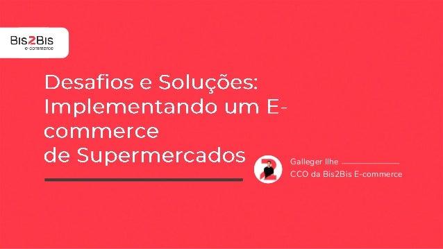 Galleger Ilhe CCO da Bis2Bis E-commerce
