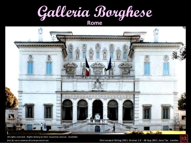 First created 18 Aug 2011. Version 1.0 - 28 Aug 2011. Jerry Tse. London. Galleria Borghese All rights reserved. Rights bel...