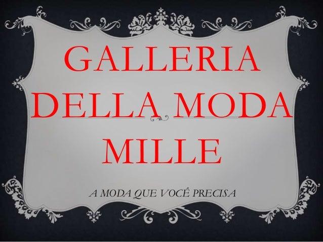 GALLERIA DELLA MODA MILLE A MODA QUE VOCÊ PRECISA