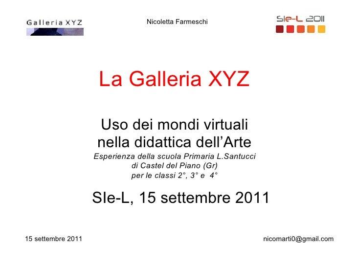 Nicoletta Farmeschi                     La Galleria XYZ                     Uso dei mondi virtuali                     nel...