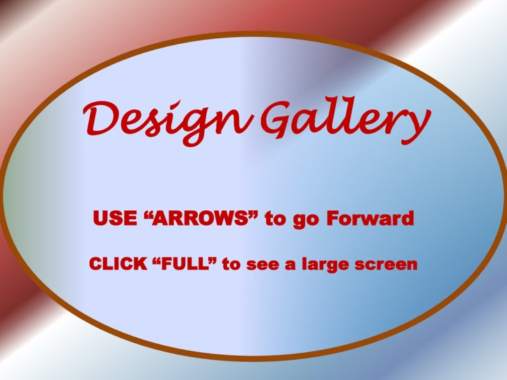 """Design Gallery<br />USE """"ARROWS"""" to go Forward<br />CLICK """"FULL"""" to see a large screen<br />"""