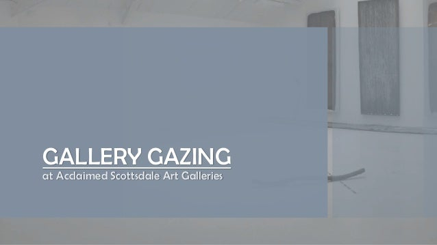 GALLERY GAZING at Acclaimed Scottsdale Art Galleries