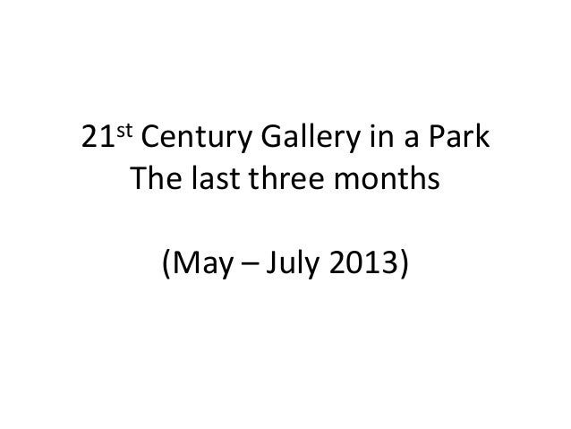 21st Century Gallery in a Park The last three months (May – July 2013)