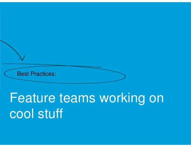 Best Practices:  Feature teams working on cool stuff