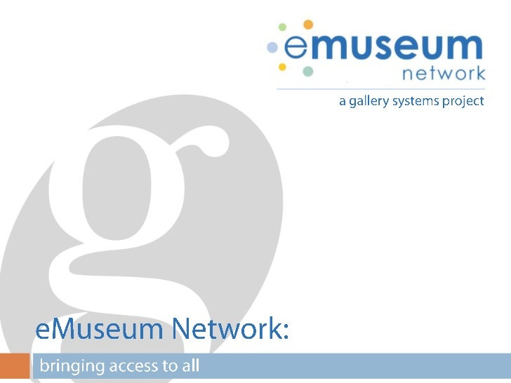 a gallery systems project<br />eMuseum Network:<br />bringing access to all<br />