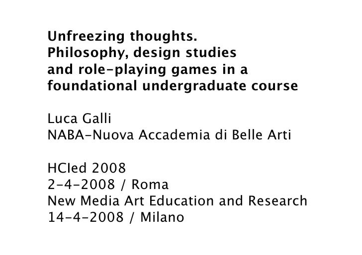 Unfreezing thoughts. Philosophy, design studies and role-playing games in a foundational undergraduate course  Luca Galli ...