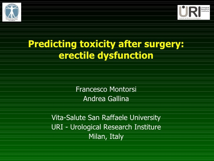 Predicting toxicity after surgery: erectile dysfunction Francesco Montorsi Andrea Gallina Vita-Salute San Raffaele Univers...