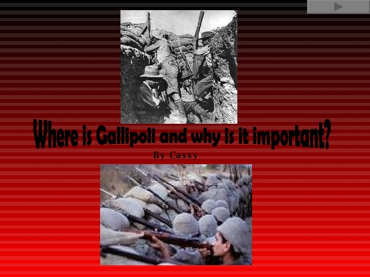 Where is Gallipoli and why is it important? By Cassy