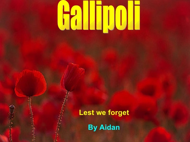 Gallipoli Lest we   forget By Aidan
