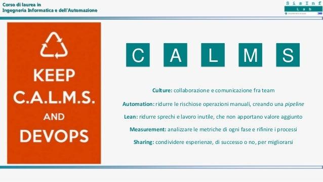 C A L SM Culture: collaborazione e comunicazione fra team Automation: ridurre le rischiose operazioni manuali, creando una...