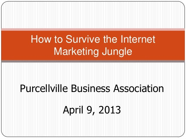 How to Survive the Internet      Marketing JunglePurcellville Business Association         April 9, 2013