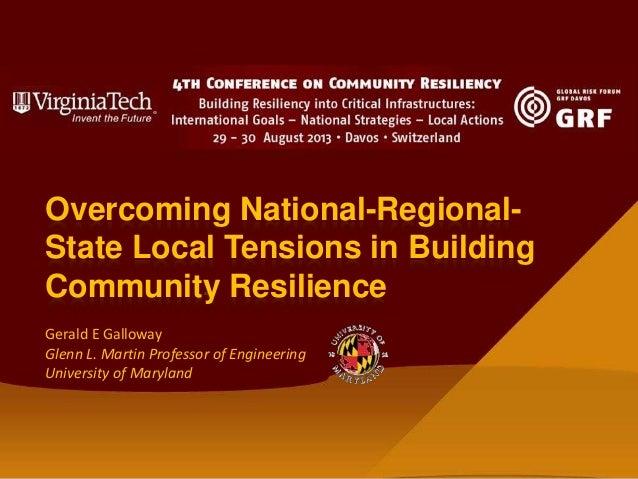 Gerald E Galloway Glenn L. Martin Professor of Engineering University of Maryland Overcoming National-Regional- State Loca...
