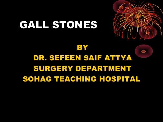 GALL STONES BY DR. SEFEEN SAIF ATTYA SURGERY DEPARTMENT SOHAG TEACHING HOSPITAL