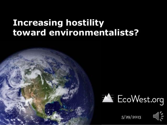 Increasing hostilitytoward environmentalists?5/29/2013