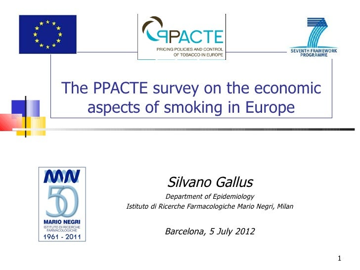 The PPACTE survey on the economic   aspects of smoking in Europe                     Silvano Gallus                      D...