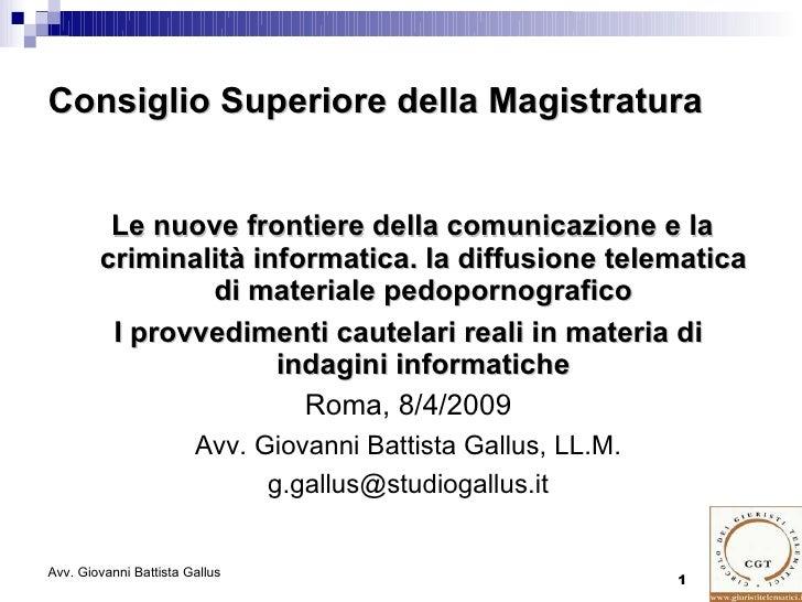 Consiglio Superiore della Magistratura            Le nuove frontiere della comunicazione e la         criminalità informat...
