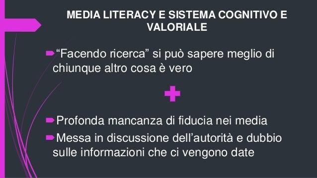 MEDIA LITERACY E SISTEMA COGNITIVO E VALORIALE Dobbiamo continuare a sostenere le idee provenienti da metodi più affidabil...