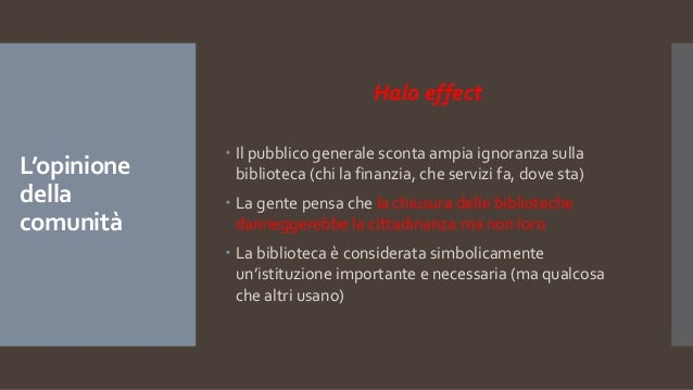 L'opinione della comunità Halo effect  Il pubblico generale sconta ampia ignoranza sulla biblioteca (chi la finanzia, che...