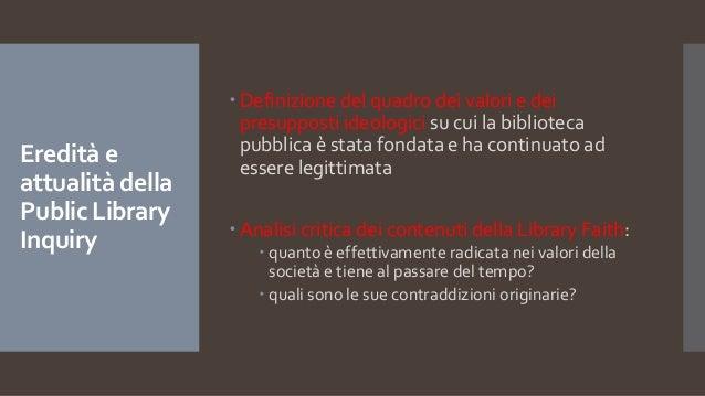 Eredità e attualità della Public Library Inquiry  Definizione del quadro dei valori e dei presupposti ideologici su cui l...