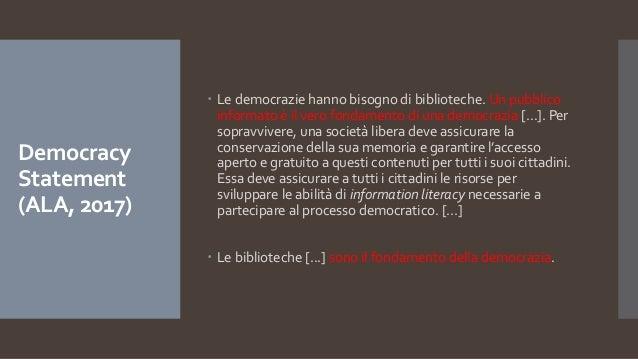 Democracy Statement (ALA, 2017)  Le democrazie hanno bisogno di biblioteche. Un pubblico informato è il vero fondamento d...