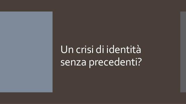 Un crisi di identità senza precedenti?