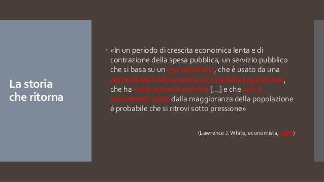 La storia che ritorna  «In un periodo di crescita economica lenta e di contrazione della spesa pubblica, un servizio pubb...