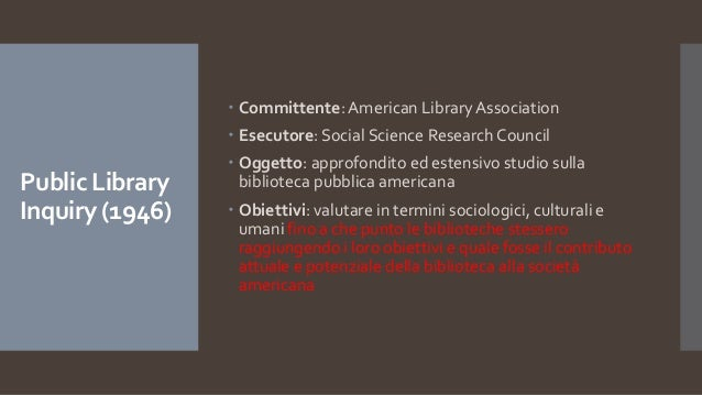 Public Library Inquiry (1946)  Committente: American Library Association  Esecutore: Social Science Research Council  O...