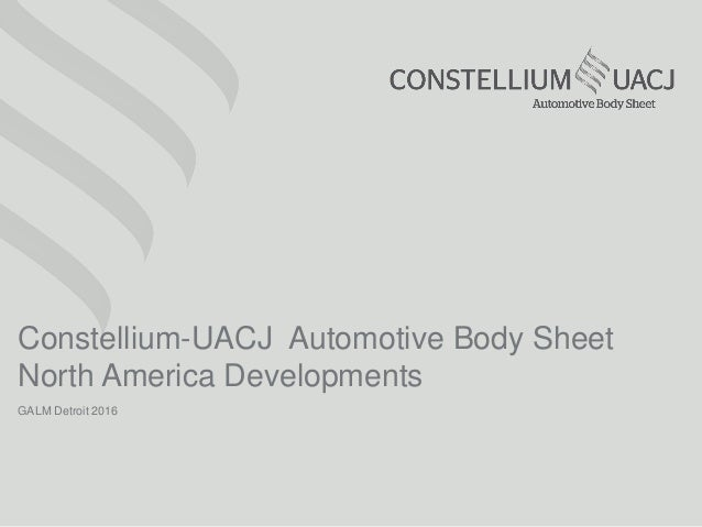 GALM Detroit 2016 Constellium-UACJ Automotive Body Sheet North America Developments