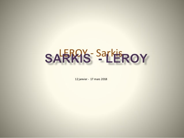 LEROY - Sarkis 12 janvier - 17 mars 2018
