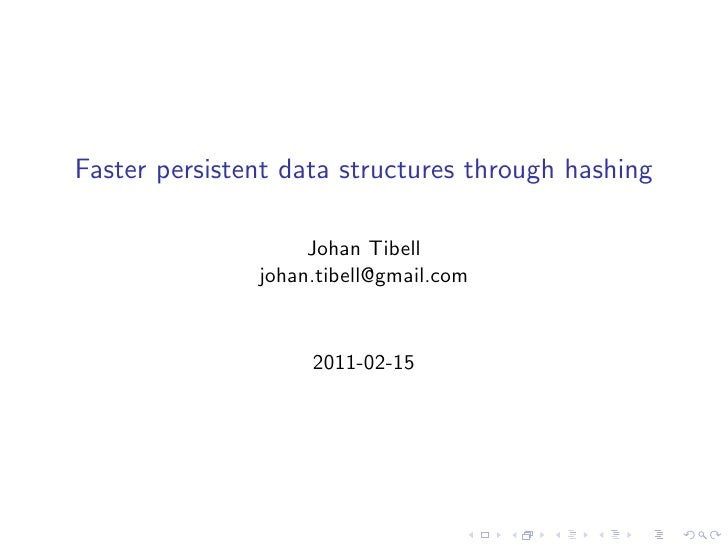 Faster persistent data structures through hashing                    Johan Tibell               johan.tibell@gmail.com    ...