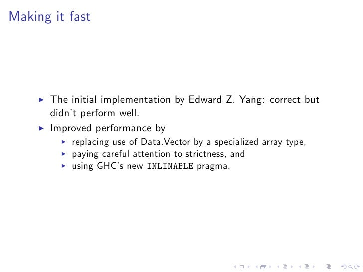 Making it fast       The initial implementation by Edward Z. Yang: correct but       didn't perform well.       Improved p...