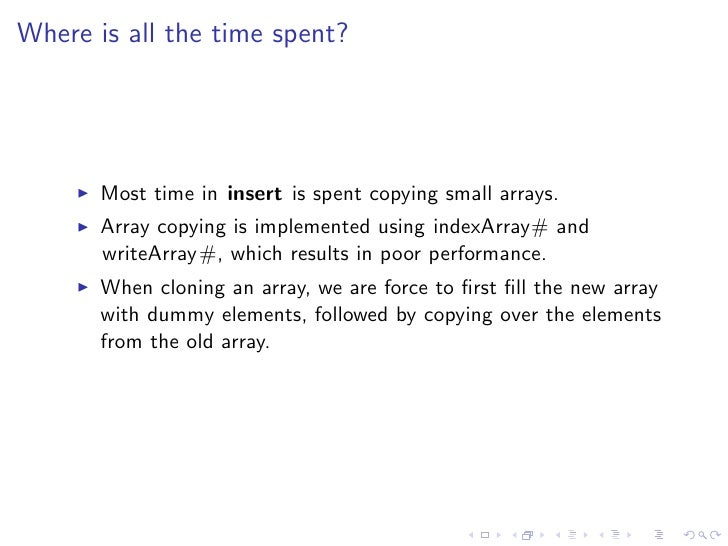 Where is all the time spent?       Most time in insert is spent copying small arrays.       Array copying is implemented u...