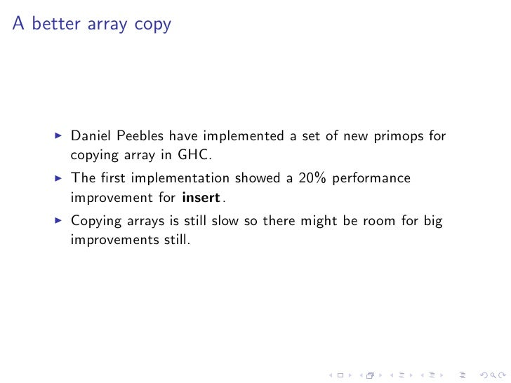 A better array copy      Daniel Peebles have implemented a set of new primops for      copying array in GHC.      The first...