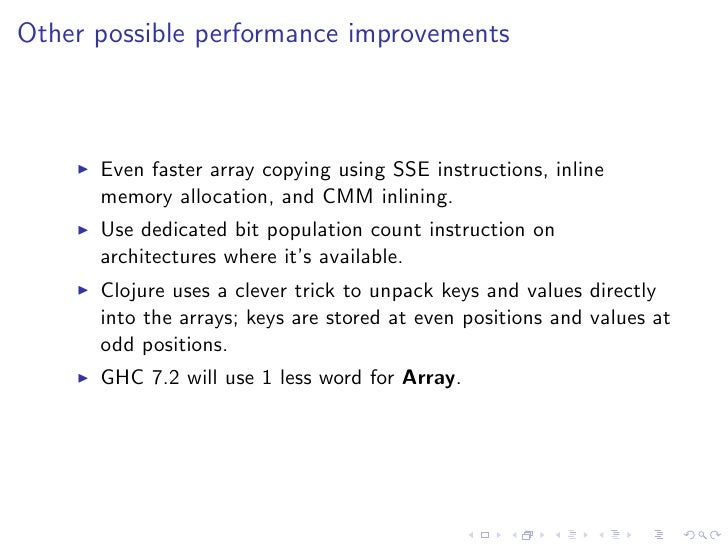 Other possible performance improvements      Even faster array copying using SSE instructions, inline      memory allocati...